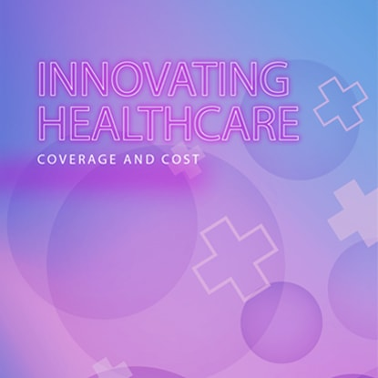 Innovating Healthcare: Coverage and Cost